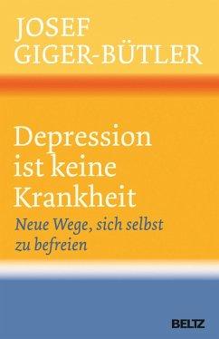 Depression ist keine Krankheit (eBook, ePUB) - Giger-Bütler, Josef