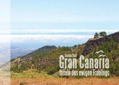 Gran Canaria - Inseln des ewigen Frühlings (eBook, ePUB)