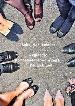 Regionale Komplementärwährungen in Deutschland (eBook, ePUB) - Leinert, Sebastian