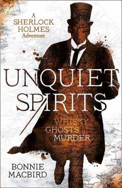 Unquiet Spirits: Whisky, Ghosts, Murder (a Sherlock Holmes Adventure, Book 2) - Macbird, Bonnie