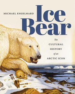 Ice Bear: The Cultural History of an Arctic Icon - Engelhard, Michael
