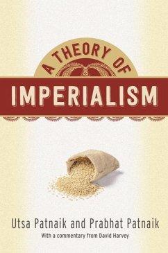 A Theory of Imperialism - Patnaik, Utsa; Patnaik, Prabhat (Professor Emeritus, Jawaharlal Nehru University)