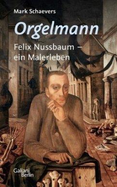 Orgelmann. Felix Nussbaum - ein Malerleben - Schaevers, Mark