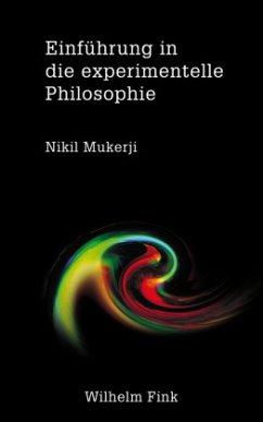 Einführung in die experimentelle Philosophie - Mukerji, Nikil