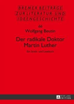Der radikale Doktor Martin Luther - Beutin, Wolfgang