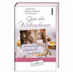 Gute alte Weihnachtszeit - Abeln, Reinhard; Balling, Adalbert Ludwig; Kuhn, Johannes