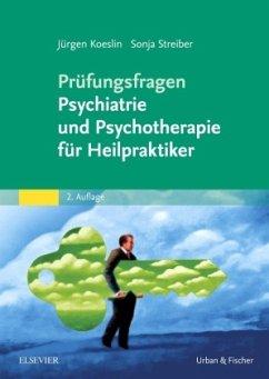 Prüfungsfragen Psychiatrie und Psychotherapie für Heilpraktiker - Koeslin, Jürgen; Streiber, Sonja