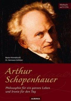 Arthur Schopenhauer - Philosophie für ein ganzes Leben und Ironie für den Tag, 4 Audio-CDs - Schopenhauer, Arthur