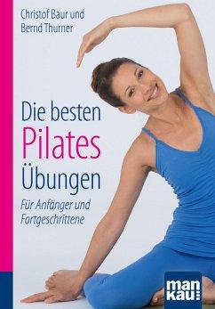 Die besten Pilates-Übungen. Kompakt-Ratgeber (eBook, PDF) - Baur, Christof; Thurner, Bernd