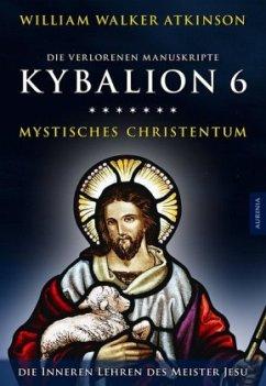 Kybalion 6 - Mystisches Christentum - Atkinson, William Walker; Drei Eingeweihte