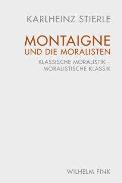 Montaigne und die Moralisten - Stierle, Karlheinz