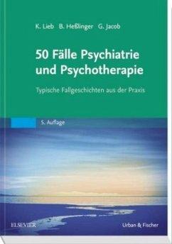 50 Fälle Psychiatrie und Psychotherapie - Lieb, Klaus; Heßlinger, Bernd; Jacob, Gitta