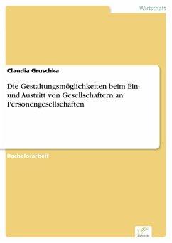 Die Gestaltungsmöglichkeiten beim Ein- und Austritt von Gesellschaftern an Personengesellschaften (eBook, PDF) - Gruschka, Claudia