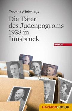 Die Täter des Judenpogroms 1938 in Innsbruck (eBook, ePUB)