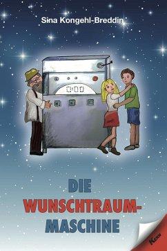 Die Wunschtraummaschine (eBook, ePUB) - Kongehl-Breddin, Sina