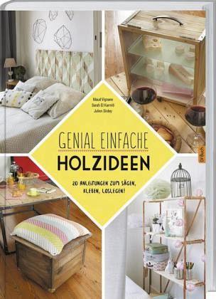 genial einfache holz ideen von maud vignane sarah el karmiti julien sirdey portofrei bei. Black Bedroom Furniture Sets. Home Design Ideas