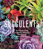Succulents: The Ultimate Guide to Choosing, Designing, and Growing 200 Easy Care Plants (Sunset)
