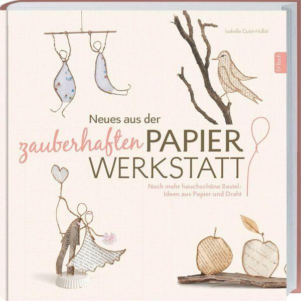 Neues aus der zauberhaften Papier-Werkstatt von Isabelle Guiot ...