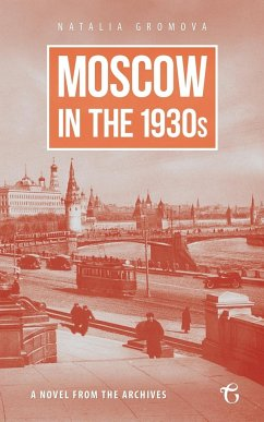 Moscow in the 1930s - A Novel from the Archives - Gromova, Natalia