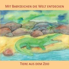 Mit Babyzeichen die Welt entdecken: Tiere aus dem Zoo - König, Vivian