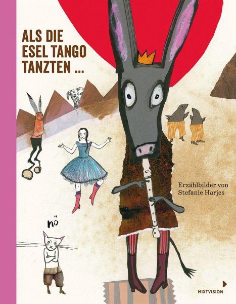 Als die Esel Tango tanzten ... - Harjes, Stefanie