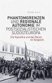 Phantomgrenzen und regionale Autonomie im postsozialistischen Südosteuropa