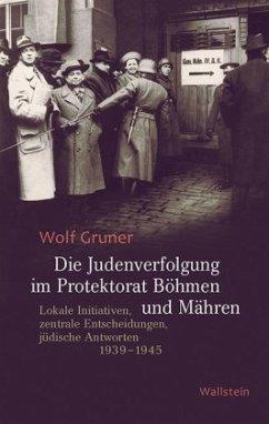 Die Judenverfolgung im Protektorat Böhmen und Mähren - Gruner, Wolf