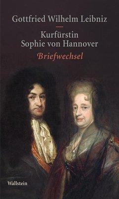 Briefwechsel - Leibniz, Gottfried Wilhelm; Sophie von Hannover, Kurfürstin