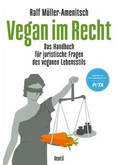 Vegan im Recht - Müller-Amenitsch, Ralf