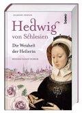 Hedwig von Schlesien - Die Weisheit der Heilerin