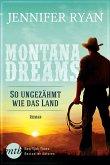 So ungezähmt wie das Land / Montana Dreams Bd.1 (eBook, ePUB)