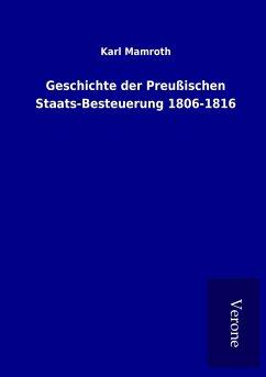Geschichte der Preußischen Staats-Besteuerung 1806-1816