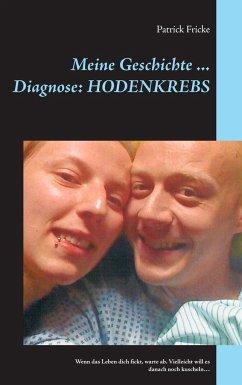 Meine Geschichte ... Diagnose: Hodenkrebs - Fricke, Patrick