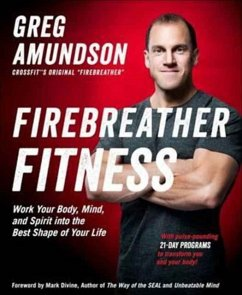 Firebreather Fitness: Work Your Body, Mind, and Spirit Into the Best Shape of Your Life - Amundson, Greg; Murphy, T. J.