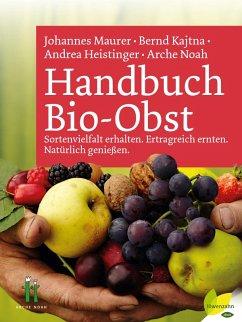 Handbuch Bio-Obst (eBook, ePUB) - Noah, Arche; Heistinger, Andrea; Maurer, Johannes; Kajtna, Bernd
