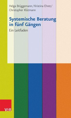 Systemische Beratung in fünf Gängen (eBook, PDF) - Ehret, Kristina; Brüggemann, Helga; Klütmann, Christopher