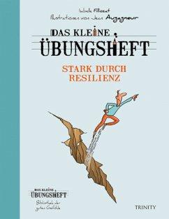 Das kleine Übungsheft - Stark durch Resilienz (Bibliothek der guten Gefühle) - Filliozat, Isabelle