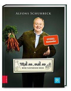 9783898835947 - Schuhbeck, Alfons: Mal so, mal so - Meine flexitarische Küche - Buch