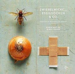 Zwiebelwickel, Essigsocken & Co. - Berndl, Karin; Hofer, Nici