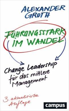 Führungsstark im Wandel - Groth, Alexander