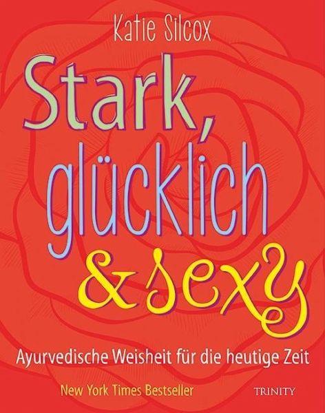 Stark, glücklich & sexy - Silcox, Katie