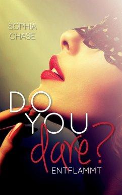 Do you dare? - Entflammt - Chase, Sophia