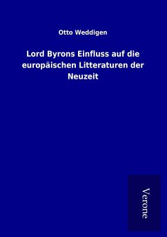 Lord Byrons Einfluss auf die europäischen Litteraturen der Neuzeit