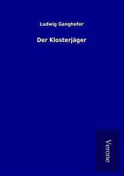 Der Klosterjäger - Ganghofer, Ludwig