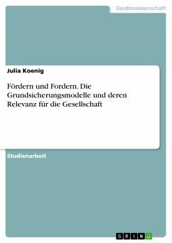 Fördern und Fordern. Die Grundsicherungsmodelle und deren Relevanz für die Gesellschaft (eBook, PDF)