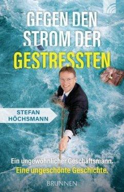 Gegen den Strom der Gestressten - Höchsmann, Stefan