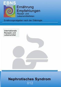 Ernährung bei Nephrotisches Syndrom (Niere-Eiweißverlust) (eBook, ePUB) - Miligui, Josef