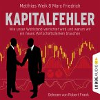 Kapitalfehler - Wie unser Wohlstand vernichtet wird und warum wir ein neues Wirtschaftsdenken brauchen (MP3-Download)