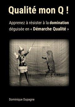 Qualité mon Q ! (eBook, ePUB) - Dupagne, Dominique