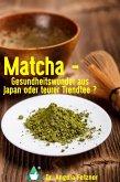 Matcha - Gesundheitswunder aus Japan oder teurer Trendtee? (eBook, ePUB)
